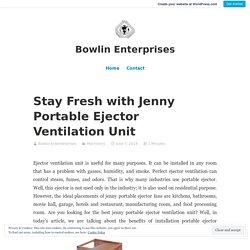Stay Fresh with Jenny Portable Ejector Ventilation Unit – Bowlin Enterprises