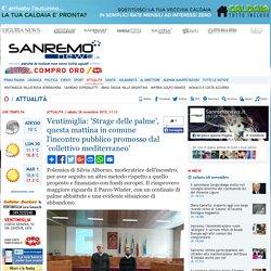 Ventimiglia: 'Strage delle palme', questa mattina in comune l'incontro pubblico promosso dal 'collettivo mediterraneo'-Quotidiano online della provincia di Imperia