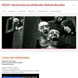 L'Ecole des Ventriloques - Compagnie Point Zéro - FOCUS : Marionnettes de la Fédération Wallonie-Bruxelles