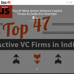 Top 47 Most Active Venture Capital Firms In India For Startups