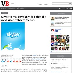 Skype to make group video chat the next killer webcam feature