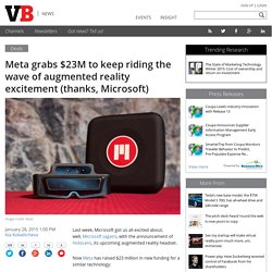 Meta grabs $23M to keep riding the wave of augmented reality excitement (thanks, Microsoft)