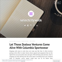 Let Those Zealous Ventures Come Alive With Columbia Sportswear