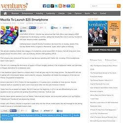 Mozilla To Launch $25 Smartphone