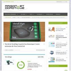 Test de la VeraEdge, la petite box domotique Z-wave autonome de Vera Control Ltd
