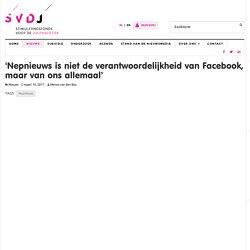 'Nepnieuws is niet de verantwoordelijkheid van Facebook, maar van ons allemaal' - Stimuleringsfonds voor de Journalistiek