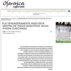 LO VERDADERAMENTE INDIO ESTÁ DENTRO DE TODOS NOSOTROS: SILVIA RIVERA CUSICANQUI — ojarasca