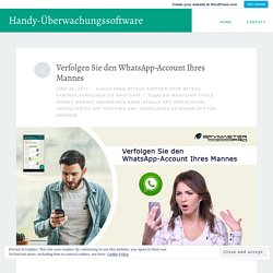 Verfolgen Sie den WhatsApp-Account Ihres Mannes – Handy-Überwachungssoftware