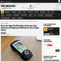 How An Age Verification Scanner Can Enhance Employee Efficiency At A Vape Shop