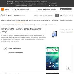 HTC Desire 610 : vérifier le paramétrage internet Orange - Assistance Orange