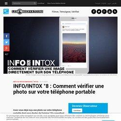 INFO/INTOX °8 : Comment vérifier une photo sur votre téléphone portable