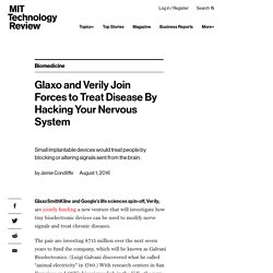 Glaxo and Verily Join Forces to Treat Disease By Hacking Your Nervous System