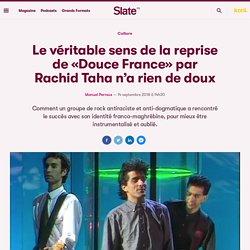 Le véritable sens de la reprise de «Douce France» par Rachid Taha n'a rien de doux