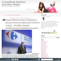 Georges #Plassat nomme ses Grognards et annonce le retour des régions chez #Carrefour : respect ... et les lignes changent véritablement dans la distribution française