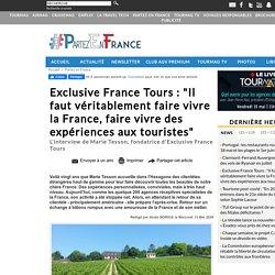 """Exclusive France Tours : """"Il faut véritablement faire vivre la France, faire vivre des expériences aux touristes"""""""
