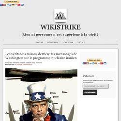 Les véritables raisons derrière les mensonges de Washington sur le programme nucléaire iranien