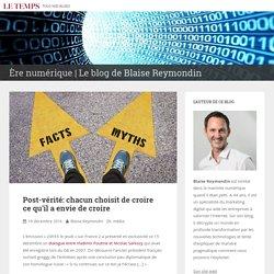 Post-vérité: chacun choisit de croire ce qu'il a envie de croire – Ère numérique