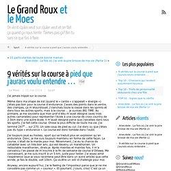 9 vérités sur la course à pied que j'aurais voulu entendre … ← Le Grand Roux et le Moes