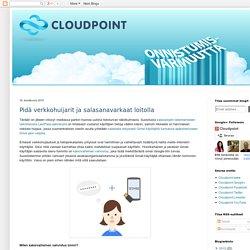 Cloudpoint blogi: Pidä verkkohuijarit ja salasanavarkaat loitolla