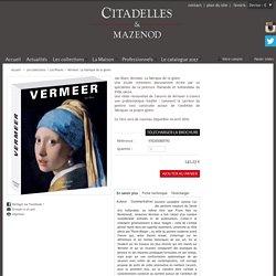 Vermeer. La fabrique de la gloire - Citadelles et Mazenod