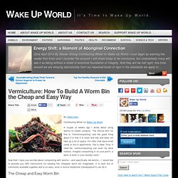 Vermiculture: How To Build A Worm Bin the Cheap and Easy Way
