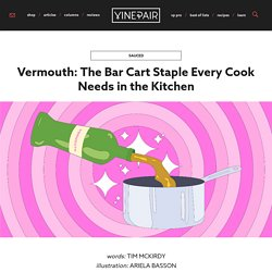 Vermouth: The Bar Cart Staple Every Cook Needs in the Kitchen