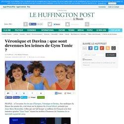 Véronique et Davina : que sont devenues les icônes de Gym Tonic ?