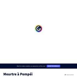 Meurtre à Pompéi par veronique.fierquin sur Genially