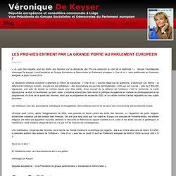 Véronique De Keyser » Archive du blog » LES PRO-VIES ENTRENT PAR LA GRANDE PORTE AU PARLEMENT EUROPEEN !