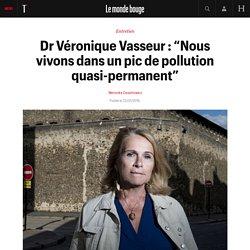 """Dr Véronique Vasseur : """"Nous vivons dans un pic de pollution quasi-permanent"""""""