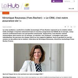 Véronique Rousseau (Yves Rocher) : « Le CRM, c'est notre assurance-vie ! »