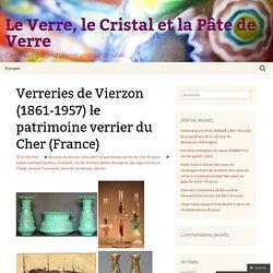 Verreries de Vierzon (1861-1957) le patrimoine verrier du Cher (France)