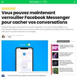Vous pouvez maintenant verrouiller Facebook Messenger pour cacher vos conversations
