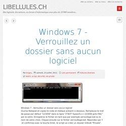 Windows 7 - Verrouillez un dossier sans aucun logiciel - LIBELLULES.CH