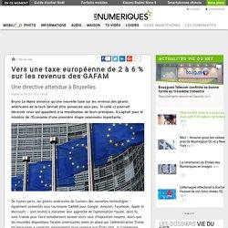 Vers une taxe européenne de 2 à 6% sur les revenus des GAFAM