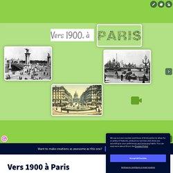 Vers 1900 à Paris by nanoumac on Genially