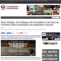 Avec Google, les châteaux de Versailles et de Vaux-le-Vicomte créent ensemble une exposition virtuelle