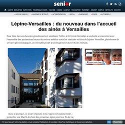 Lépine-Versailles : du nouveau dans l'accueil des ainés à Versailles - 14/12/16