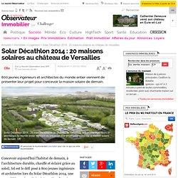 Solar Décathlon 2014 : 20 maisons solaires au château de Versailles - Immobilier
