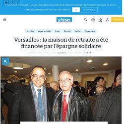 Versailles : la maison de retraite a été financée par l'épargne solidaire - 14/12/16