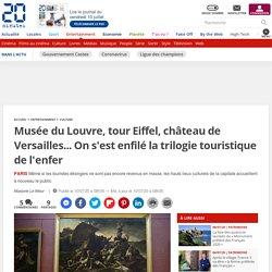 Musée du Louvre, tour Eiffel, château de Versailles... On s'est enfilé la trilogie touristique de l'enfer...