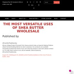 The Most Versatile Uses Of Shea Butter Wholesale –