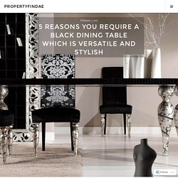 5 Reasons You Require A Black Dining Table Which Is Versatile And Stylish – propertyfindae