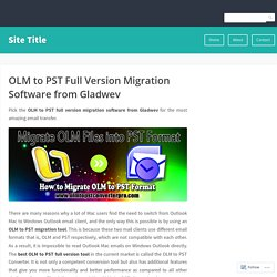 OLM to PST Full Version Migration Software from Gladwev – Site Title