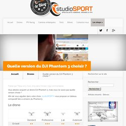 Quelle version du DJI Phantom 3 choisir ? - studioSPORT