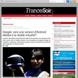 Google: vers une version d'Android dédiée à la réalité virtuelle?
