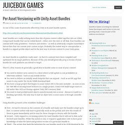 Per Asset Versioning with Unity Asset Bundles – Juicebox Games