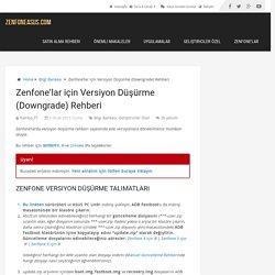 Zenfone'lar için Versiyon Düşürme (Downgrade) Rehberi - ZenFoneAsus.com