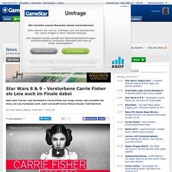 Star Wars 8 & 9 - Verstorbene Carrie Fisher als Leia auch im Finale dabei - GameStar