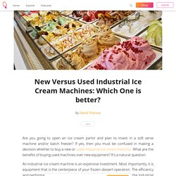 New Versus Used Industrial Ice Cream Machines: Which One is better?
